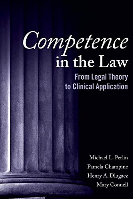 Competence in the Law: From Legal Theory to Clinical Application, Paperback, 1 Edition by Perlin, Michael L. (Used)
