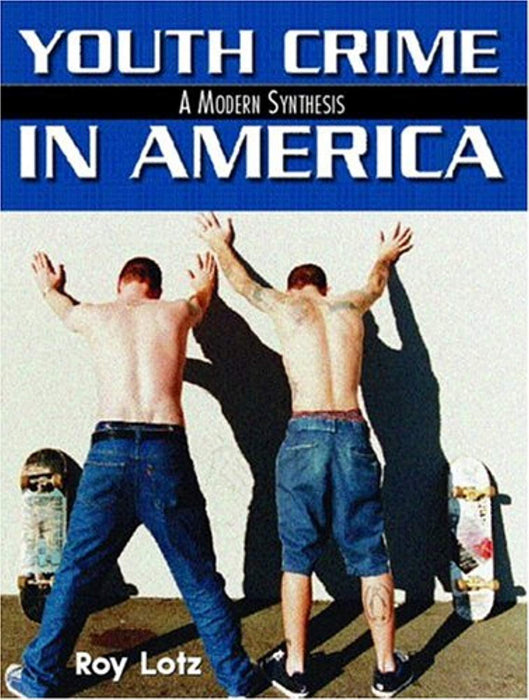 Youth Crime in America: A Modern Synthesis, Paperback by Lotz, Roy