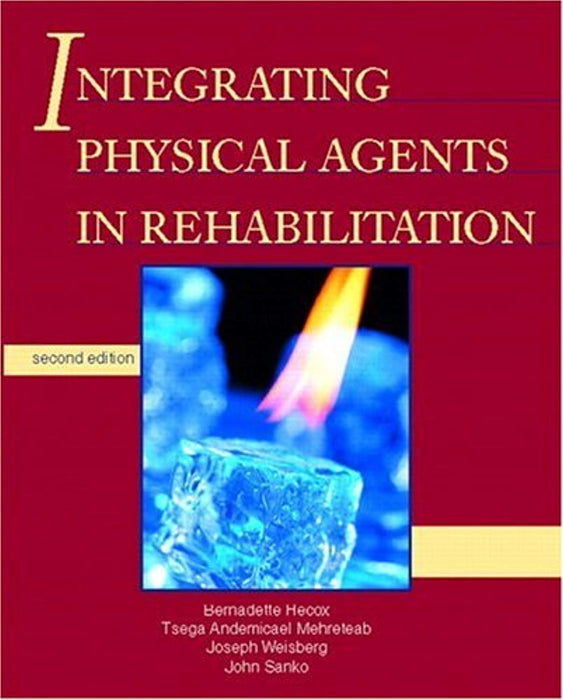 Integrating Physical Agents in Rehabilitation (2nd Edition), Paperback, 2 Edition by Hecox PT  MA, Bernadette (Used)