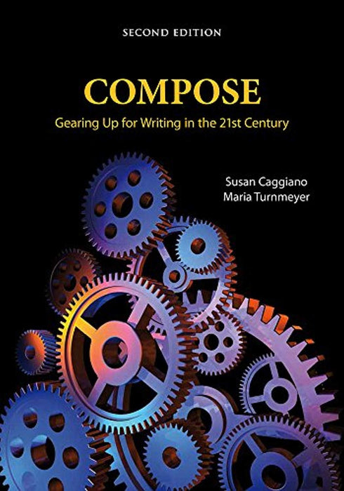 Compose: Gearing Up for Writing in the 21st Century, Paperback, Second Edition by Susan Caggiano