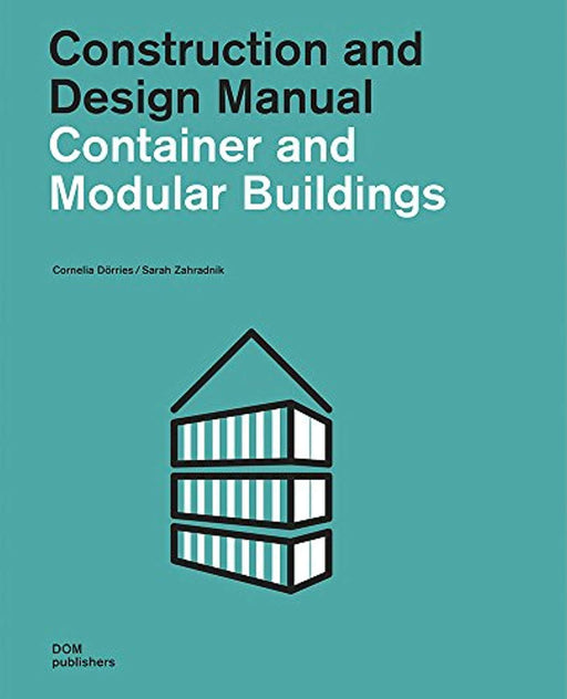 Container and Modular Buildings: Construction and Design Manual, Perfect Paperback, Illustrated edition by Dörries, Cornelia