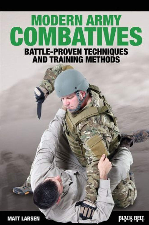 Modern Army Combatives: Battle-Proven Techniques and Training Methods, Paperback, First Printing Edition by Larsen, Matt (Used)