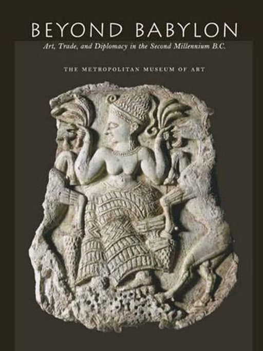 Beyond Babylon: Art, Trade, and Diplomacy in the Second Millennium B.C. (Metropolitan Museum of Art), Hardcover, 1st Edition by Aruz, Joan (Used)