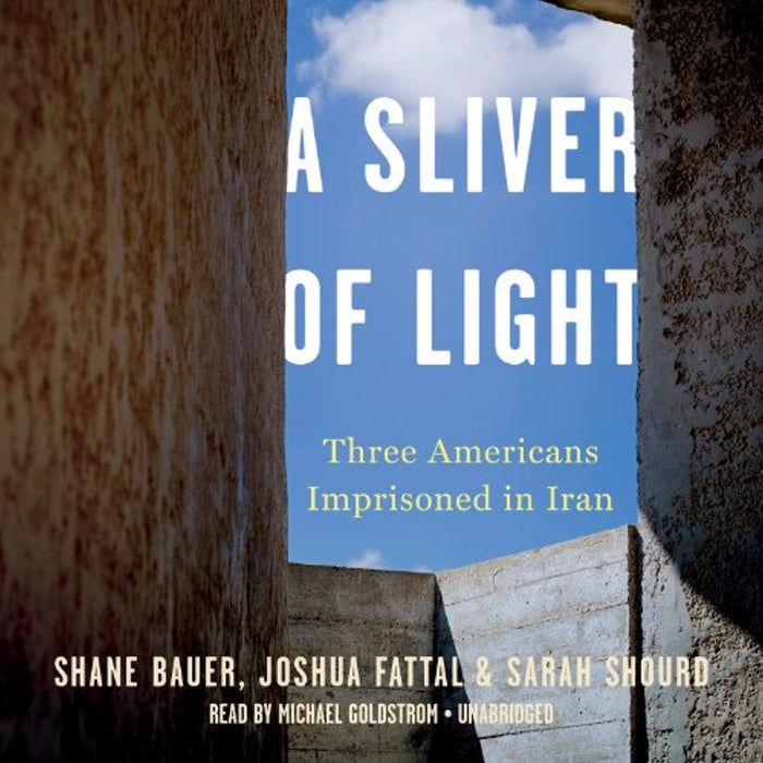 A Sliver of Light: Three Americans Imprisoned in Iran, MP3 CD, Unabridged MP3CD Edition by Shane Bauer (Used)