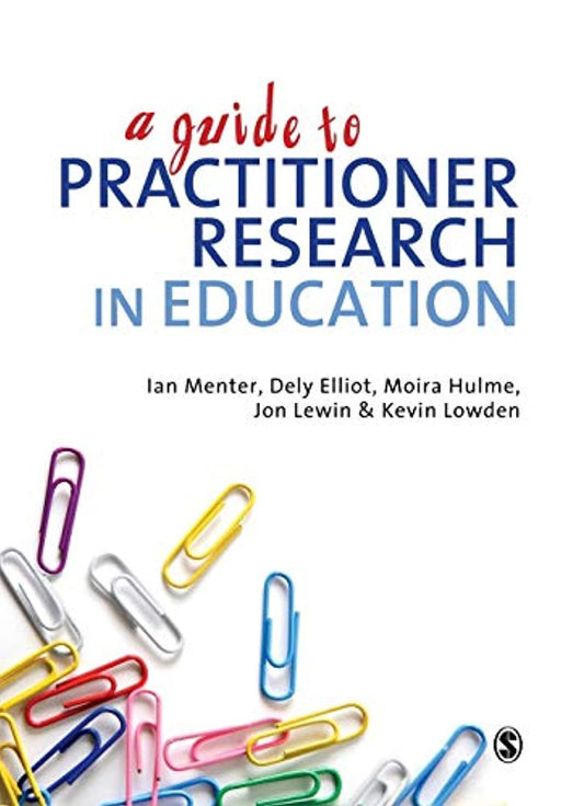 A Guide to Practitioner Research in Education, Paperback, First Edition by Menter, Ian J