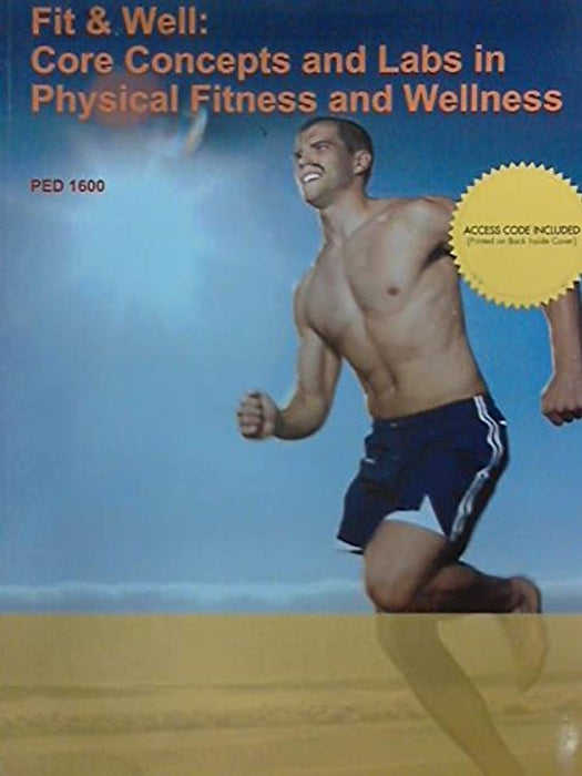Fit and Well: Core Concepts and Labs in Physical Fitness and Wellness (Custom Edition for PED 1600), Paperback by Fahey (Used)