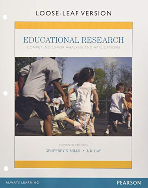 Educational Research: Competencies for Analysis and Applications, Enhanced Pearson eText with Loose-Leaf Version -- Access Card Package (11th Edition), Loose Leaf, 11 Edition by Mills, Geoffrey E.