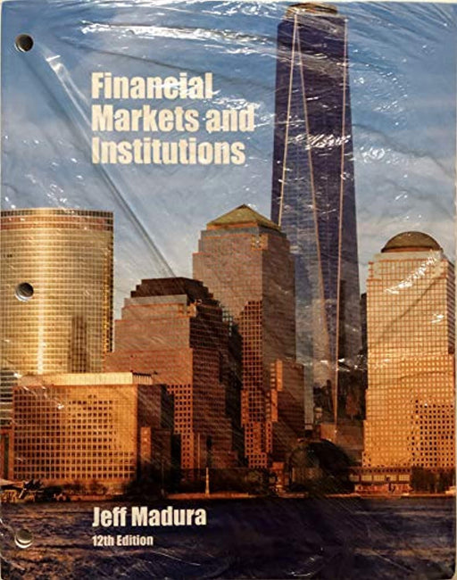Financial Markets and Institutions, Looseleaf Version, Loose Leaf, 12 Edition by Madura, Jeff