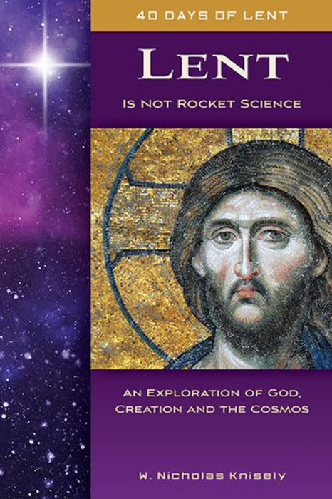 Lent Is Not Rocket Science: An Exploration of God, Creation, and the Cosmos, Paperback by Knisely,  W.  Nicholas (Used)
