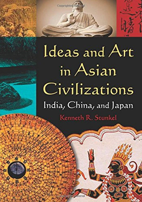 Ideas and Art in Asian Civilizations: India, China and Japan: India, China and Japan, Paperback, 1 Edition by Stunkel, Kenneth R. (Used)