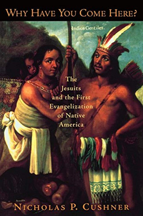 Why Have You Come Here?: The Jesuits and the First Evangelization of Native America, Paperback, 1 Edition by Cushner, Nicholas P. (Used)