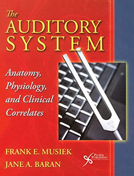 The Auditory System: Anatomy, Physiology, and Clinical Correlates, Paperback, 1 Edition by Frank E. Musiek (Used)