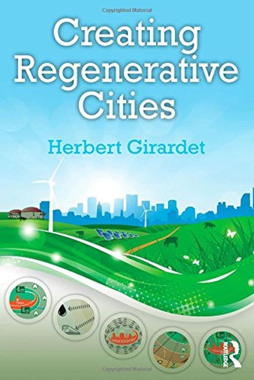 Creating Regenerative Cities, Paperback, 1 Edition by Girardet, Herbert (Used)