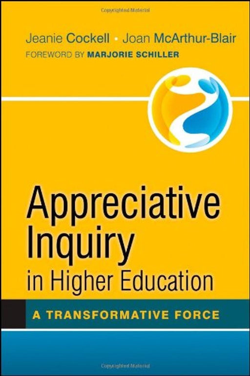 Appreciative Inquiry in Higher Education: A Transformative Force, Hardcover, 1 Edition by Cockell, Jeanie