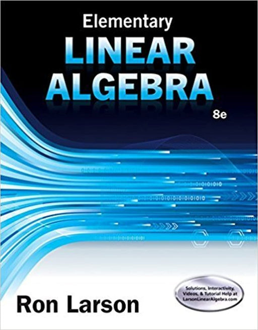 Elementary Linear Algebra, Loose-leaf Version, Loose Leaf, 8 Edition by Larson, Ron