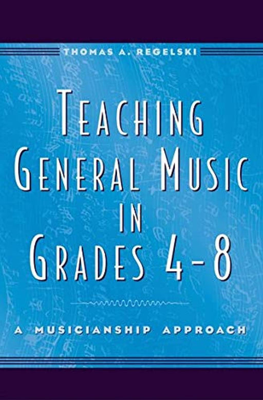 Teaching General Music in Grades 4-8: A Musicianship Approach, Hardcover, Illustrated Edition by Regelski, Thomas A. (Used)