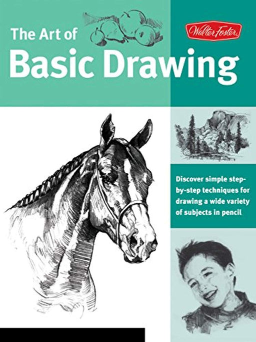 Art of Basic Drawing: Discover simple step-by-step techniques for drawing a wide variety of subjects in pencil (Collector's Series), Paperback by Walter Foster Creative Team (Used)