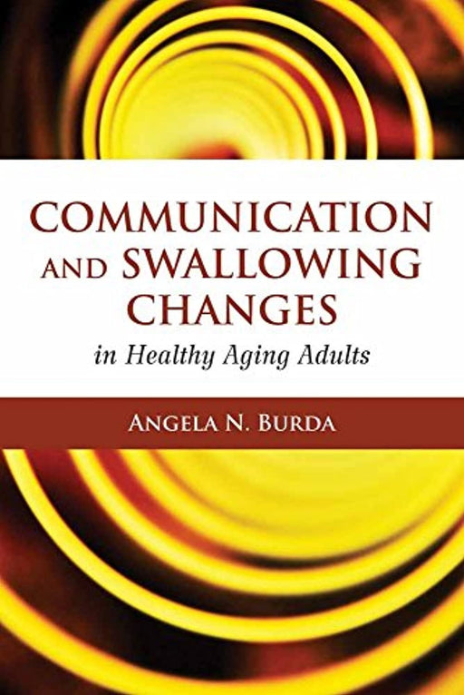 Communication and Swallowing Changes in Healthy Aging Adults, Paperback, 1 Edition by Burda, Angela N.