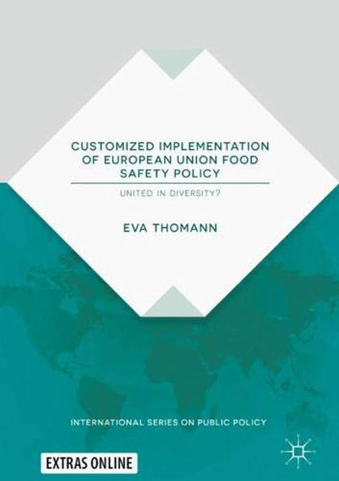 Customized Implementation of European Union Food Safety Policy: United in Diversity? (International Series on Public Policy), Hardcover, 1st ed. 2019 Edition by Thomann, Eva