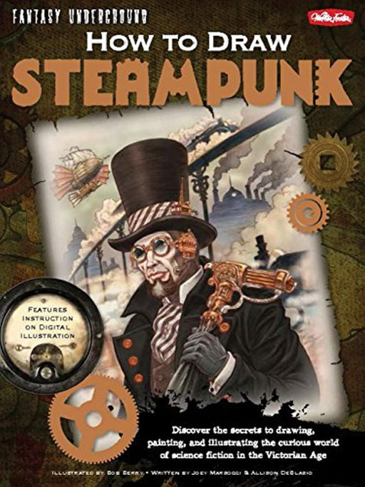 How to Draw Steampunk: Discover the secrets to drawing, painting, and illustrating the curious world of science fiction in the Victorian Age (Fantasy Underground), Paperback, 1st Edition by Marsocci, Joey (Used)