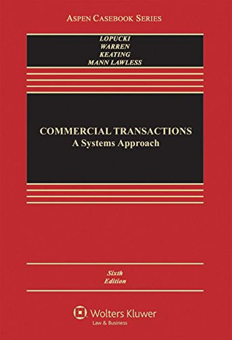 Commercial Transactions: A Systems Approach (Aspen Casebook), Hardcover, 6 Edition by Lynn M. LoPucki (Used)