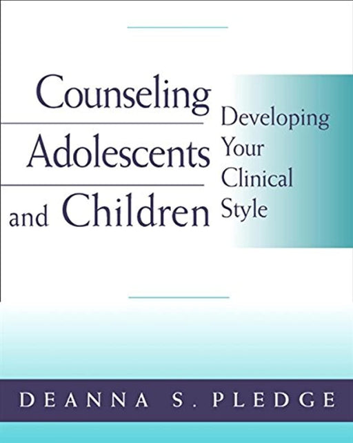 Counseling Adolescents and Children: Developing Your Clinical Style (PSY 663 Child and Adolescent Personality Assessment and Intervention), Paperback, 1 Edition by Pledge, Deanna S.