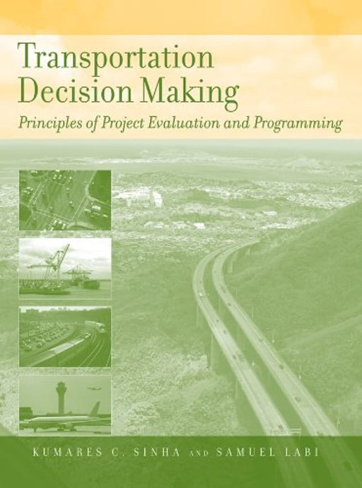 Transportation Decision Making: Principles of Project Evaluation and Programming, Hardcover, 1 Edition by Sinha, Kumares C. (Used)