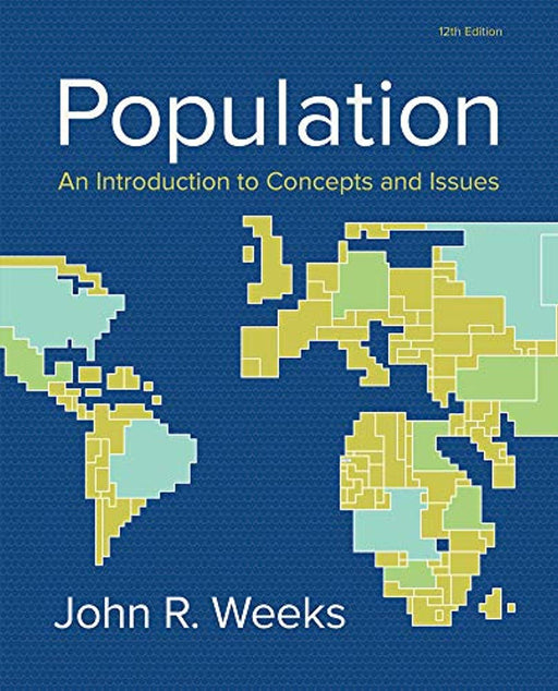 Population: An Introduction to Concepts and Issues, Hardcover, 12 Edition by Weeks, John R.