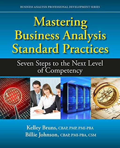 Mastering Business Analysis Standard Practices: Seven Steps to the Next Level of Competency (Business Analysis Professional Development), Paperback, None Edition by Bruns, Kelley