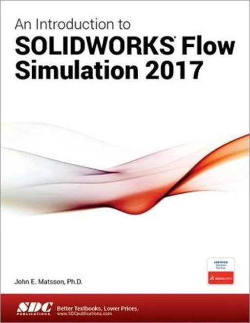 An Introduction to SOLIDWORKS Flow Simulation 2017, Perfect Paperback by John E. Matsson Ph.D.