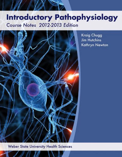 Introductory Pathophysiology Course Notes 2012-2013 Edition, Spiral-bound by Kraig Chugg (Used)