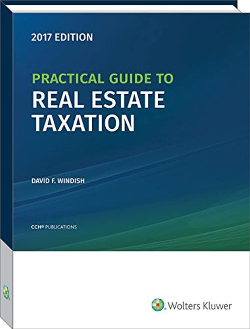 Practical Guide to Real Estate Taxation, 2017 (CCH Tax Spotlight), Paperback, 2017 Edition by David F. Windish (Used)
