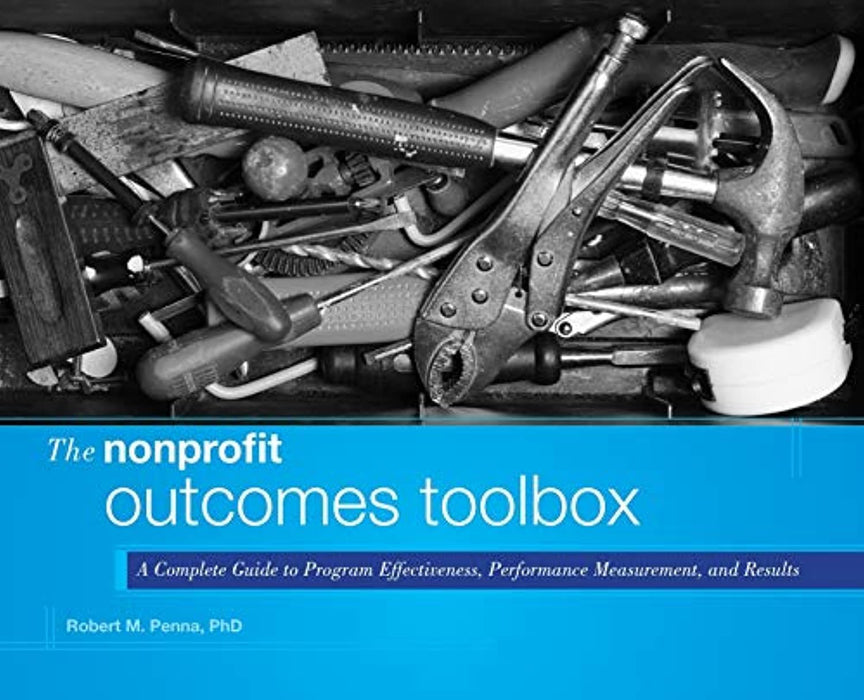 The Nonprofit Outcomes Toolbox: A Complete Guide to Program Effectiveness, Performance Measurement, and Results, Hardcover, 1 Edition by Penna, Robert M.