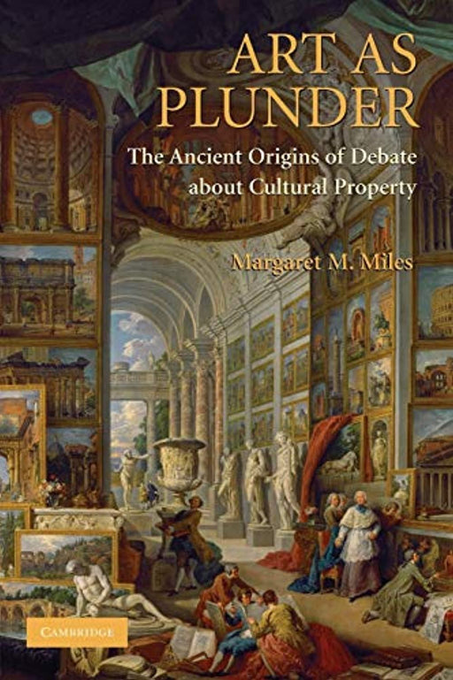 Art as Plunder: The Ancient Origins Of Debate About Cultural Property, Paperback, Illustrated Edition by Miles, Margaret M. (Used)