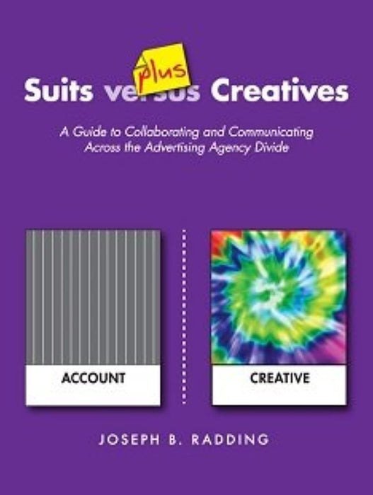 Suits plus Creatives: A Guide for Collaborating and Communicating Across the Advertising Agency Divide [Paperback] Joseph B. Radding, Paperback, 1st Edition by Joseph B. Radding (Used)