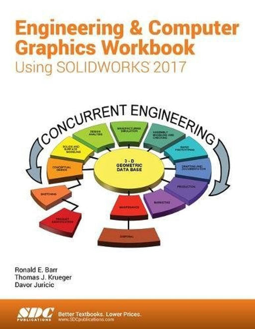 Engineering & Computer Graphics Workbook Using SOLIDWORKS 2017, Perfect Paperback, Workbook Edition by Ronald E. Barr