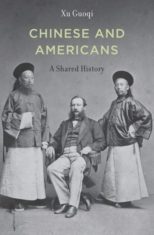 Chinese and Americans: A Shared History, Hardcover by Xu, Guoqi (Used)