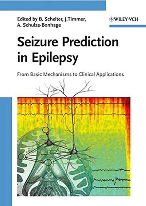 Seizure Prediction in Epilepsy: From Basic Mechanisms to Clinical Applications, Hardcover, 1 Edition by Schelter, Björn (Used)