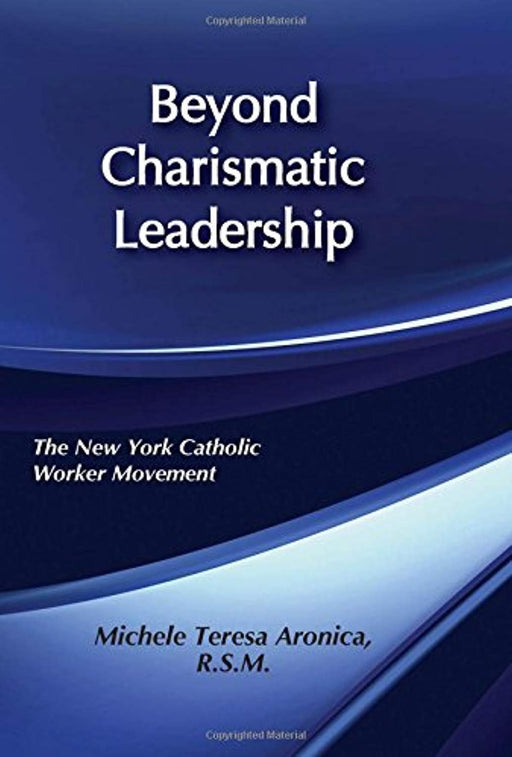 Beyond Charismatic Leadership: The New York Catholic Worker Movement, Hardcover, 1 Edition by Aronica, Michele Teresa