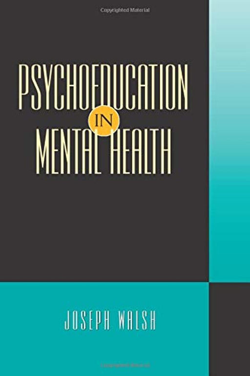Psychoeducation in Mental Health, Paperback, 1 Edition by Walsh, Joseph (Used)