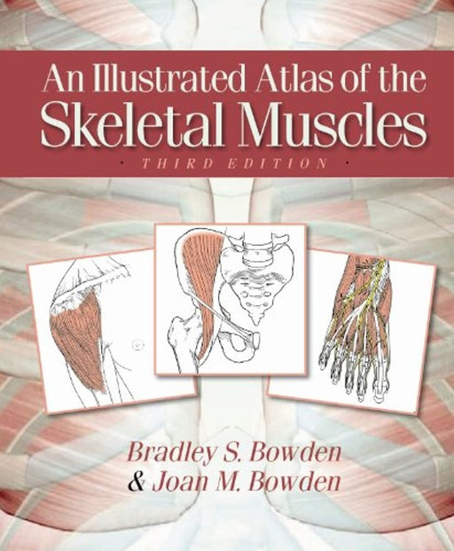 An Illustrated Atlas of the Skeletal Muscles, 3rd Edition, Ring-bound, 3 Edition by Bradley S. Bowden