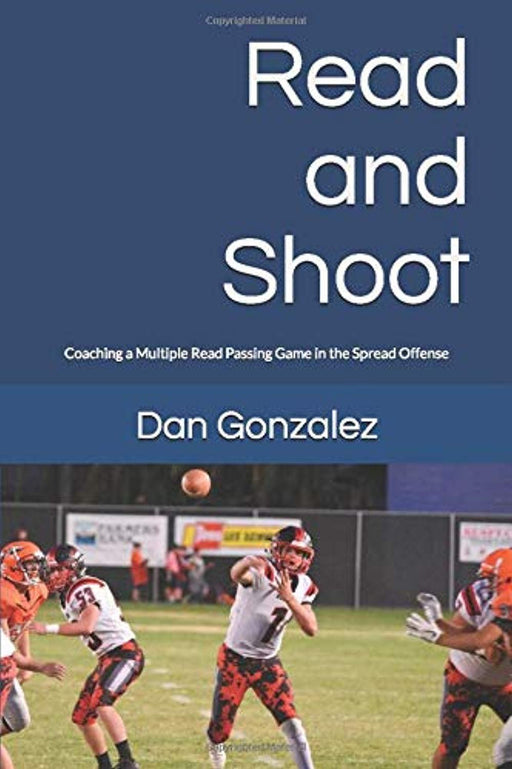 Read and Shoot: Coaching a Multiple Read Passing Game in the Spread Offense, Paperback by Gonzalez, Dan (Used)