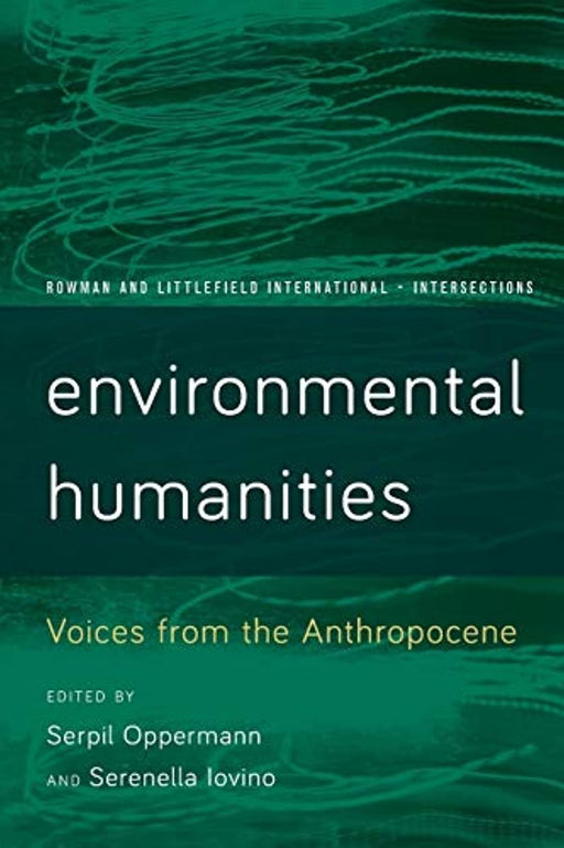 Environmental Humanities: Voices from the Anthropocene (Rowman and Littlefield International – Intersections), Paperback, Reprint Edition by Oppermann, Serpil (Used)