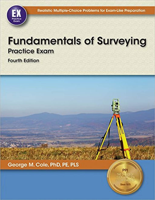 Fundamentals of Surveying Practice Exam, 4th Ed., Paperback, Fourth Edition, New Edition by Cole PhD  PE  PLS, George M.