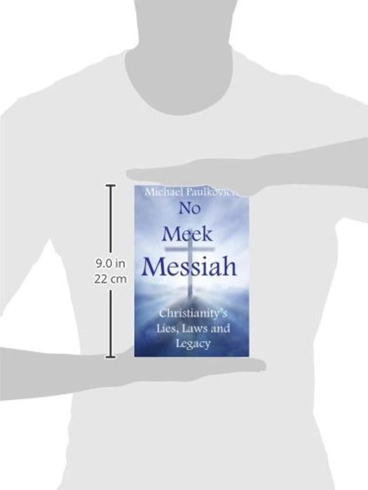 No Meek Messiah: Christianity's Lies, Laws and Legacy, Paperback, 1 Edition by Paulkovich, Michael (Used)