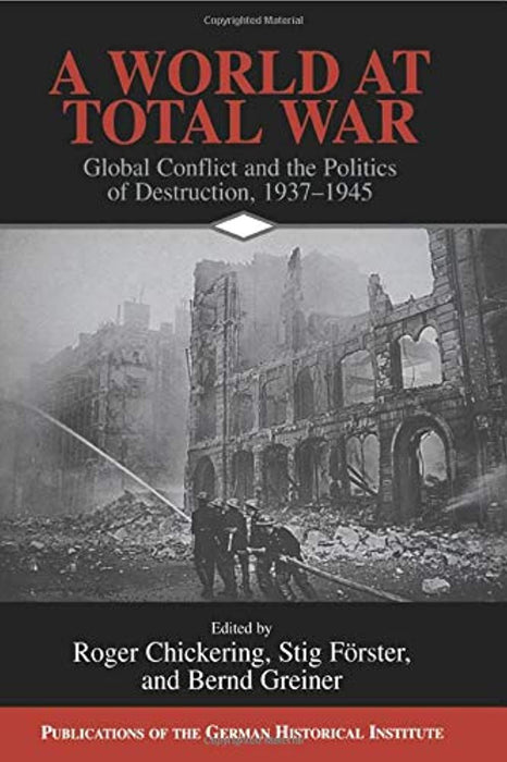 A World at Total War: Global Conflict and the Politics of Destruction, 1937–1945 (Publications of the German Historical Institute), Paperback by Chickering, Roger