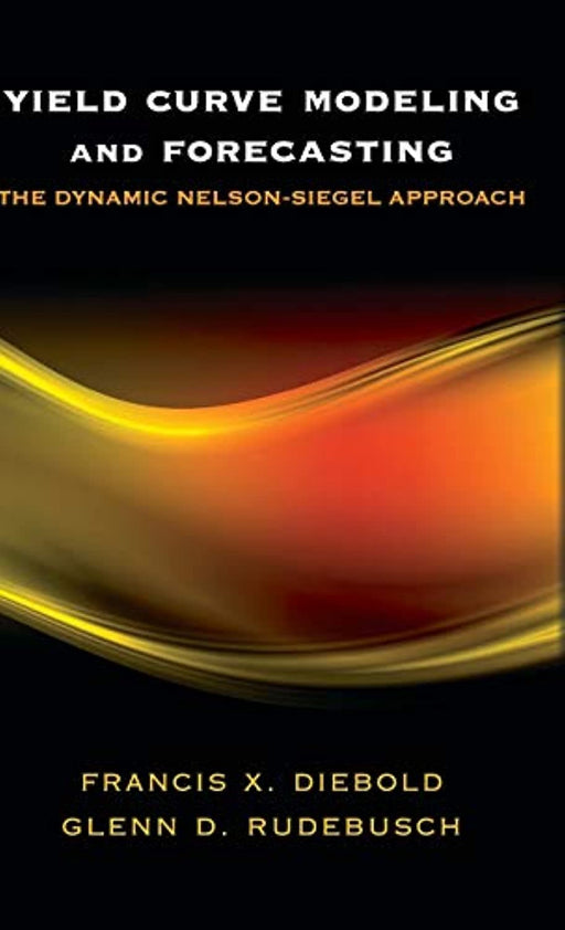 Yield Curve Modeling and Forecasting: The Dynamic Nelson-Siegel Approach (The Econometric and Tinbergen Institutes Lectures), Hardcover, 1 Edition by Diebold, Francis X.