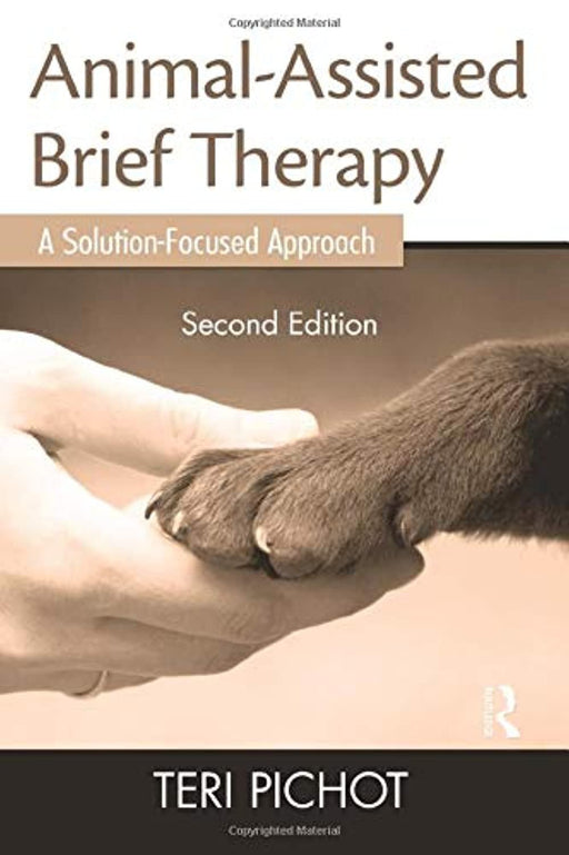 Animal-Assisted Brief Therapy: A Solution-Focused Approach, Paperback, 2 Edition by Pichot, Teri (Used)