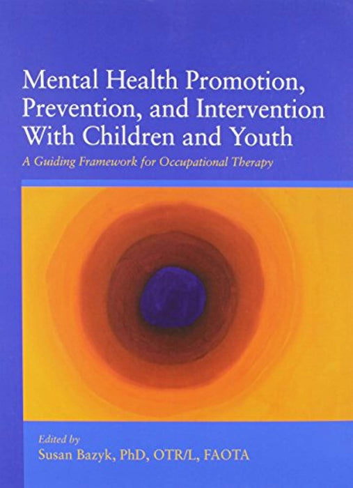 Mental Health Promotion, Prevention, and Intervention With Children and Youth: A Guiding Framework for Occupational Therapy, Perfect Paperback, 1 Edition by Susan Bazyk (Used)