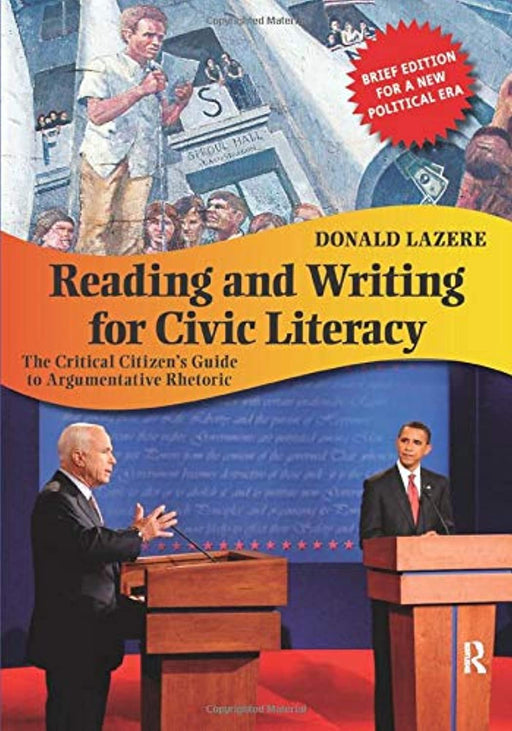 Reading and Writing for Civic Literacy: The Critical Citizen's Guide to Argumentative Rhetoric (Cultural Politics and the Promise of Democracy), Paperback, 2 Edition by Lazere, Donald (Used)